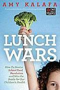 Lunch Wars: How to Start a School Food Revolution and Win the Battle for Our Children's Health