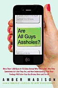 Are All Guys Assholes?: More Than 1,000 Guys in 10 Cities Reveal Why They're Not, Why They Sometimes Act Like They Are, and How Understanding