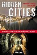 Hidden Cities Travels to the Secret Corners of the Worlds Great Metropolises A Memoir of Urban Exploration