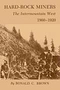 Hard-Rock Miners: The Intermountain West, 1860-1920