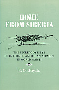Home from Siberia: The Secret Odysseys of Interned American Airmen in World War II