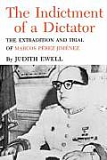 The Indictment of a Dictator: The Extradition and Trial of Marcos Perez Jimenez