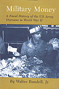 Military Money: A Fiscal History of the U.S. Army Overseas in World War II