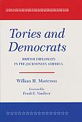 Tories & Democrats British Diplomats in Pre Jacksonian America