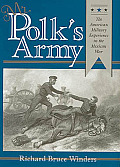 Texas A & M University Military History #51: Mr. Polk's Army: The American Military Experience in the Mexican War