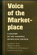 Kenneth E. Montague Series in Oil and Business History #13: Voice of the Marketplace: A History of the National Petroleum Council