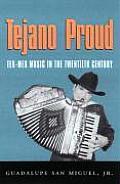 Tejano Proud Tex Mex Music in the Twentieth Century