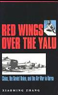 Red Wings Over the Yalu China the Soviet Union & the Air War in Korea