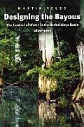 Designing the Bayous: The Control of Water in the Atchafalaya Basin, 1800-1995