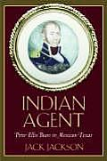 Indian Agent: Peter Ellis Bean in Mexican Texas