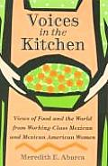 Voices in the Kitchen: Views of Food and the World from Working-Class Mexican and Mexican American Women