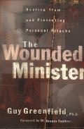 Wounded Minister, the: Healing from and Preventing Personal Attacks