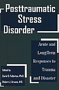 Posttraumatic Stress Disorder: Acute and Long-Term Responses to Trauma and Disaster