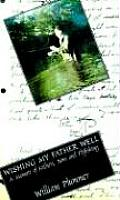 Wishing My Father Well A Memoir of Fathers Sons & Fly Fishing