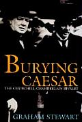 Burying Caesar: Churchill, Chamberlain and the Battle for the Tory Part