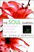 Soul Garden Creating Green Spaces for Inner Growth & Spiritual Renewal