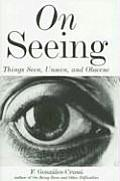 On Seeing: Things Seen, Unseen, and Obscene