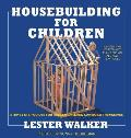 Housebuilding for Children: Step-By-Step Guides for Houses Children Can Build Themselves