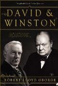 David & Winston How the Friendship Between Churchill & Lloyd George Changed the Course of History