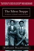 Silent Steppe The Memoir of a Kazakh Nomad Under Stalin