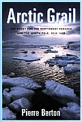 Arctic Grail The Quest for the Northwest Passage & the North Pole 1818 1909