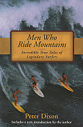 Men Who Ride Mountains: Incredible True Tales of Legendary Surfers