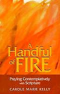 A Handful of Fire: Praying Contemplatively with Scripture (More Resources to Enrich Your Lenten Journey) Cover