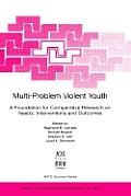 Multi-Problem Violent Youth: A Foundation for Comparative Research on Needs, Interventions, and Outcomes