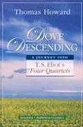 Dove Descending A Journey Into T S Eliots Four Quartets