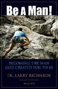 Be a Man!: Being the Man God Meant You to Be