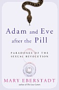 Adam and Eve After the Pill: Paradoxes of the Sexual Revolution (12 Edition)