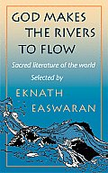 God Makes the Rivers to Flow Sacred Literature of the World