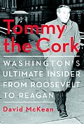 Tommy the Cork: Washington's Ultimate Insider from Roosevelt to Reagan