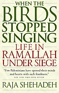 When the Birds Stopped Singing Life in Ramallah Under Siege