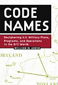 Code Names Deciphering US Military Plans Programs & Operations in the 9 11 World