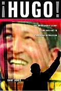 Hugo!: the Hugo Chavez Story From Mud Hut To Perpetual Revolution (07 Edition)