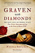 Graven With Diamonds The Many Lives of Thomas Wyatt Poet Lover Statesman & Spy in the Court of Henry VIII