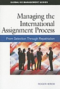 Managing the International Assignment Process: From Selection Through Repatriation