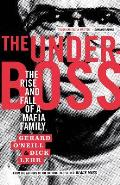 Underboss The Rise & Fall of a Mafia Family