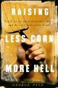 Raising Less Corn More Hell Why Our Economy Ecology & Security Demand the Preservation of the Independent Farm