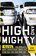 High and Mighty: SUVs: The World's Most Dangerous Vehicles and How They Got That Way Cover