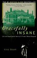 Gracefully Insane The Rise & Fall of Americas Premier Mental Hospital