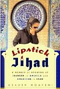 Lipstick Jihad Memoir Of Growing Up Iran