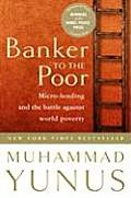 Banker to the Poor: Micro-Lending and the Battle against World Poverty Cover
