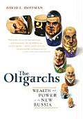 Oligarchs Wealth & Power in the New Russia