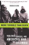 More Terrible Than Death : Violence, Drugs, and America's War in Colombia (03 Edition)