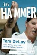 The Hammer: Tom DeLay - God, Money, and the United Sates Congress