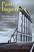 Past Imperfect Facts Fictions & Fraud