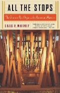 All the Stops: The Glorious Pipe Organ and Its American Masters