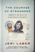 Courage of Strangers Coming of Age with the Human Rights Movement